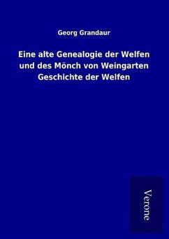 Eine alte Genealogie der Welfen und des Mönch von Weingarten Geschichte der Welfen - Grandaur, Georg