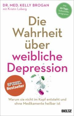 Die Wahrheit über weibliche Depression - Brogan, Kelly; Loberg, Kristin
