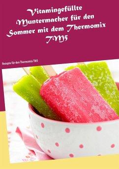 Vitamingefüllte Muntermacher für den Sommer mit dem Thermomix TM5 - Kleinert, Vanessa