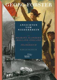 Ansichten vom Niederrhein, von Brabant, Flandern, Holland, England und Frankreich im April, Mai und Juni 1790 - Forster, Georg