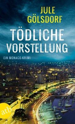 Tödliche Vorstellung / Monaco Krimi Bd.2 - Gölsdorf, Jule