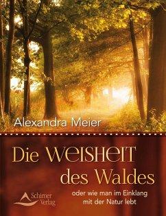 Die Weisheit des Waldes - Meier, Alexandra