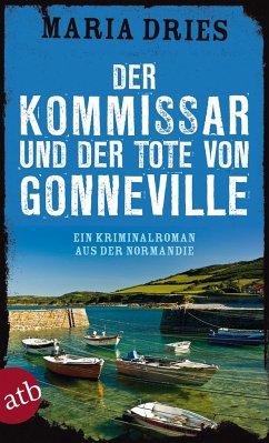 Der Kommissar und der Tote von Gonneville / Philippe Lagarde ermittelt Bd.5 - Dries, Maria