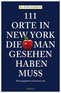111 Orte in New York, die man gesehen haben muss (eBook, ePUB) - Elikann, Jo-Anne