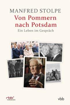 Von Pommern nach Potsdam - Ein Leben im Gespräch - Stolpe, Manfred