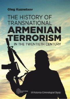 The History of Transnational Armenian Terrorism in the Twentieth Century - Kuznetsov, Oleg Yurievich