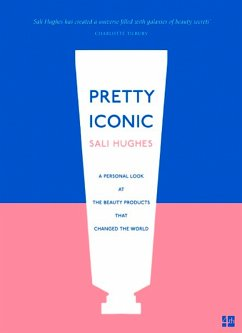 Pretty Iconic: A Personal Look at the Beauty Products that Changed the World (eBook, ePUB) - Hughes, Sali