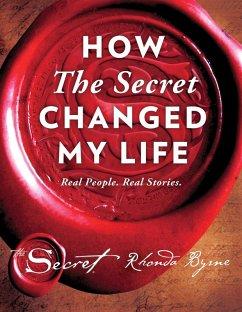 How The Secret Changed My Life (eBook, ePUB) - Byrne, Rhonda