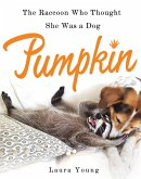 Pumpkin: The Raccoon Who Thought She Was a Dog (eBook, ePUB)