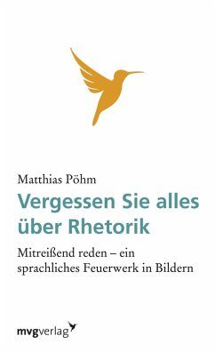 Vergessen Sie alles über Rhetorik (eBook, ePUB) - Pöhm, Matthias