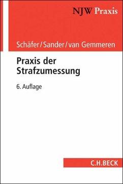 Praxis der Strafzumessung - Schäfer, Gerhard; Sander, Günther M.; Gemmeren, Gerhard van