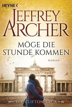 Möge die Stunde kommen / Clifton-Saga Bd.6 - Archer, Jeffrey