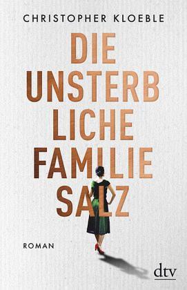 Die unsterbliche Familie Salz - Kloeble, Christopher