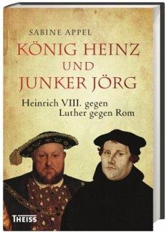 König Heinz und Junker Jörg - Appel, Sabine