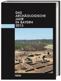 Das archäologische Jahr in Bayern 2015
