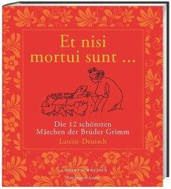 Et nisi mortui sunt ... / Und wenn sie nicht gestorben sind ... - Grimm, Jacob; Grimm, Wilhelm