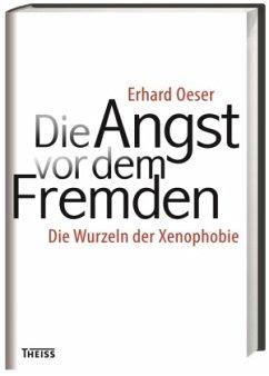Die Angst vor dem Fremden - Oeser, Erhard