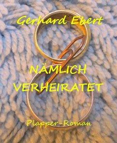Nämlich verheiratet (eBook, ePUB) - Ebert, Gerhard