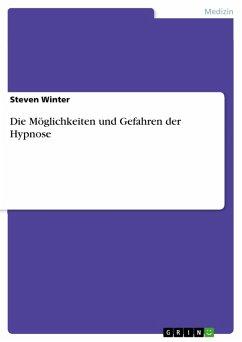 Die Möglichkeiten und Gefahren der Hypnose (eBook, PDF)