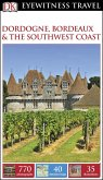 DK Eyewitness Travel Guide Dordogne, Bordeaux and the Southwest Coast (eBook, PDF)