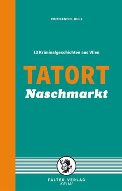 Tatort Naschmarkt (eBook, ePUB) - Pittler, Andreas P.; Schrems, Thomas; Treudl, Sylvia; Wieninger, Manfred; Badegruber, Reinhardt; Gründel, Eva; Karlsson, Irmtraut; Lercher, Lisa; Klinger, Christian; Loibelsberger, Gerhard; Miedler, Nora; Pfeifer, Günther