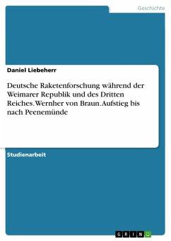 Deutsche Raketenforschung während der Weimarer Republik und des Dritten Reiches. Wernher von Braun. Aufstieg bis nach Peenemünde (eBook, PDF)