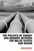 The Politics of Energy and Memory between the Baltic States and Russia (eBook, ePUB)