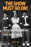 The Show Must Go On! Popular Song in Britain During the First World War (eBook, PDF)