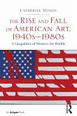 The Rise and Fall of American Art, 1940s-1980s (eBook, ePUB)