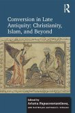 Conversion in Late Antiquity: Christianity, Islam, and Beyond (eBook, ePUB)