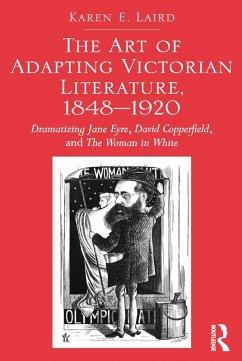 The Art of Adapting Victorian Literature, 1848-1920 (eBook, ePUB) - Laird, Karen E.