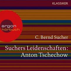 Suchers Leidenschaften: Anton Tschechow - Eine Einführung in Leben und Werk (Feature) (MP3-Download) - Sucher, C. Bernd