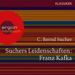 Suchers Leidenschaften: Franz Kafka - Eine Einführung in Leben und Werk (Feature) (MP3-Download) - Sucher, C. Bernd