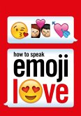 How to Speak Emoji Love (eBook, ePUB)