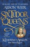 Six Tudor Queens: Katherine of Aragon, The True Queen (eBook, ePUB)