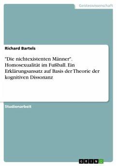 """""""Die nichtexistenten Männer"""". Homosexualität im Fußball. Ein Erklärungsansatz auf Basis der Theorie der kognitiven Dissonanz (eBook, PDF)"""