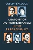 Anatomy of Authoritarianism in the Arab Republics (eBook, PDF)
