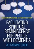 Facilitating Spiritual Reminiscence for People with Dementia (eBook, ePUB)