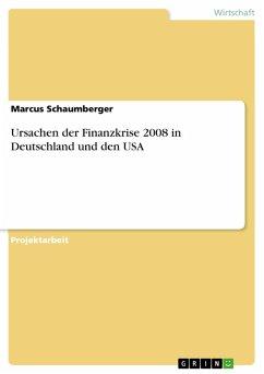 Ursachen der Finanzkrise 2008 in Deutschland und den USA (eBook, PDF)