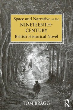 Space and Narrative in the Nineteenth-Century British Historical Novel (eBook, PDF) - Bragg, Tom