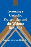 Germany's Catholic Fraternities and the Weimar Republic (eBook, PDF)