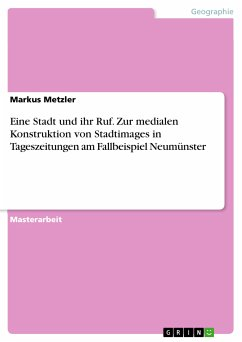 Eine Stadt und ihr Ruf. Zur medialen Konstruktion von Stadtimages in Tageszeitungen am Fallbeispiel Neumünster (eBook, PDF)