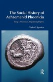 The Social History of Achaemenid Phoenicia (eBook, PDF)