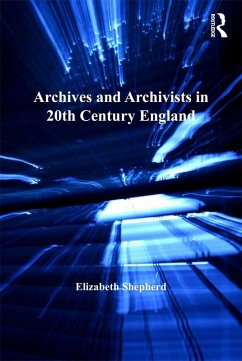 Archives and Archivists in 20th Century England (eBook, ePUB)