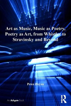 Art as Music, Music as Poetry, Poetry as Art, from Whistler to Stravinsky and Beyond (eBook, ePUB)
