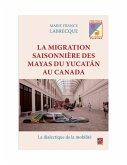 Migration saisonniere des Mayas du Yucatan au Canada La (eBook, PDF)