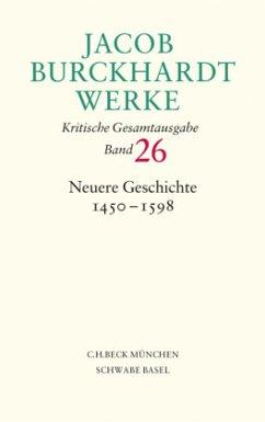 Jacob Burckhardt Werke Bd. 26: Neuere Geschichte 1450-1598 - Burckhardt, Jacob Chr.