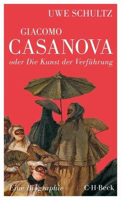 Giacomo Casanova oder Die Kunst der Verführung - Schultz, Uwe