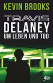 Um Leben und Tod / Travis Delaney Bd.3