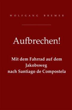 Aufbrechen! - Bremer, Wolfgang